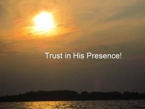 Trust in His presence